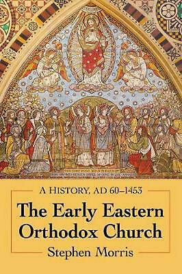 The Early Eastern Orthodox Church: A History, AD 60-1453 by Stephen Morris Paper