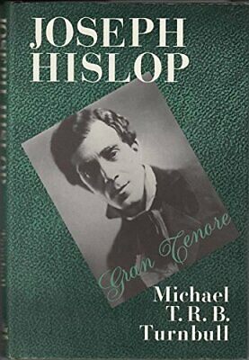Joseph Hislop: Gran Tenore by Michael T R B Turnbull Hardback Book The Cheap