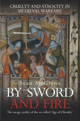 By Sword And Fire: Cruelty And Atrocity In Medieval... by McGlynn, Sean Hardback