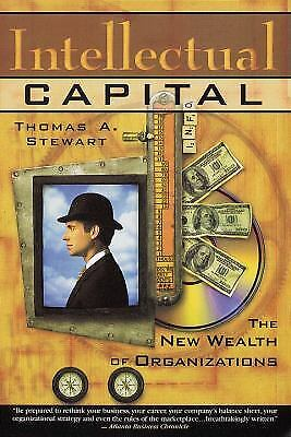 Intellectual Capital : The New Wealth of Organization by Thomas A. Stewart