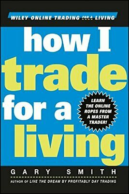 How I Trade for a Living (Wiley Online Trading for a ... by Smith, Gary Hardback