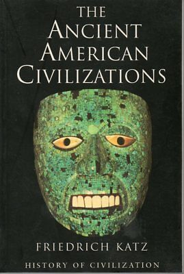 The Ancient American Civilizations By Friedrich Katz