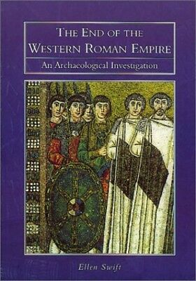 The End of the Western Roman Empire: An Archaeologi... by Swift, Ellen Paperback