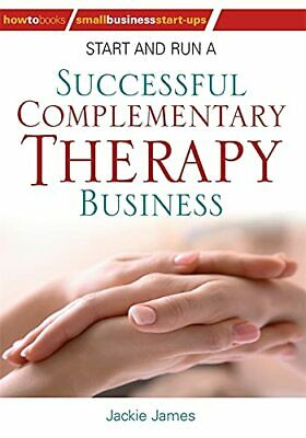 Start and Run a Successful Complementary Therapy B... by James, Jackie Paperback