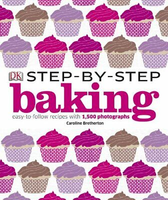 Step-by-Step Baking: Easy-to-Follow Recipes with 1,50... by Bretherton, Caroline