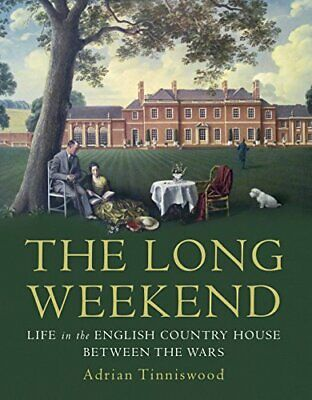 The Long Weekend: Life in the English Country House Bet... by Tinniswood, Adrian