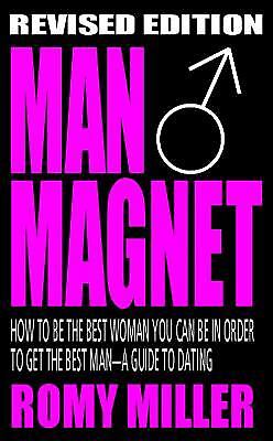 Man Magnet : How to Be the Best Woman You Can Be in Order to Get the Best...