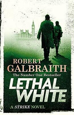 Lethal White: Cormoran Strike Book 4 (Cormoran Strike 4) by Robert Galbraith The