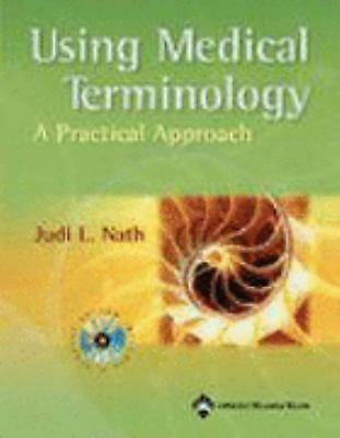 Using Medical Terminology : A Practical Approach by Judi Lindsley Nath