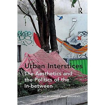 Urban Interstices: The Aesthetics And The Politics Of The In-Between