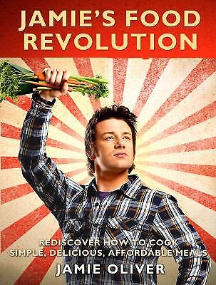 Jamie's Food Revolution: Rediscover How to Cook Simple, Delicious,...  (ExLib)