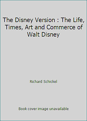 The Disney Version : The Life, Times, Art and Commerce of Walt Disney