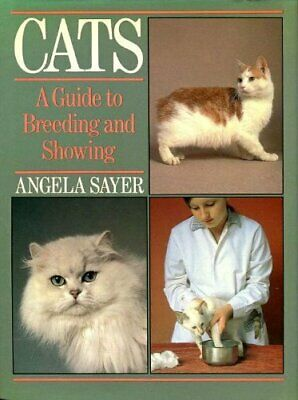 Cats: A Guide to Breeding and Showing by Sayer, Angela Paperback Book The Cheap