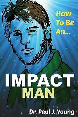How to Be an IMPACT MAN by Paul Young