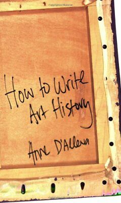 How to Write Art History by D'Alleva, Anne Paperback Book The Cheap Fast Free