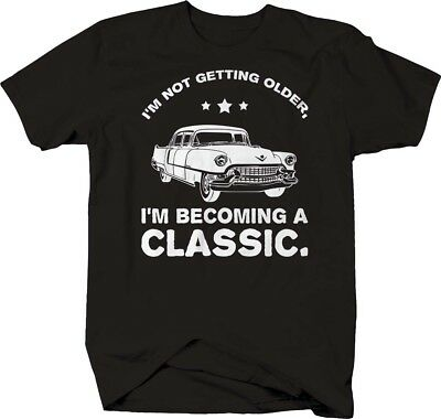 I'm Not Getting Older Becoming a Classic Car Hotrod Dad Fathers Day T-shirt