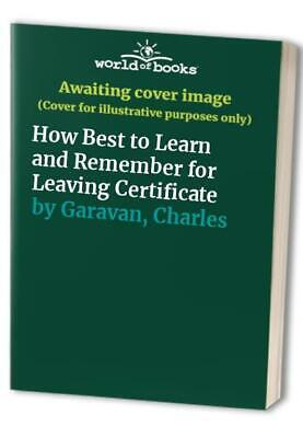 How Best to Learn and Remember for Leaving Cert... by Garavan, Charles Paperback