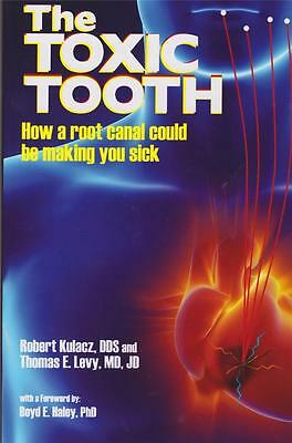The Toxic Tooth  by Robert Kulacz, DDS & Thomas E. Levy, MD, JD  New 2014
