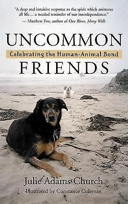 Uncommon Friends : Celebrating the Human-Animal Bond by Julie Adams Church