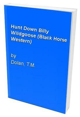 Hunt Down Billy Wildgoose (Black Horse Western) by Dolan, T.M. Hardback Book The