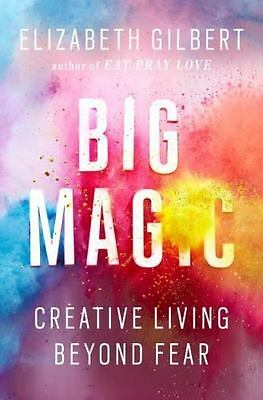 Big Magic: Creative Living Beyond Fear by Elizabeth Gilbert - HARDCOVER - NEW!