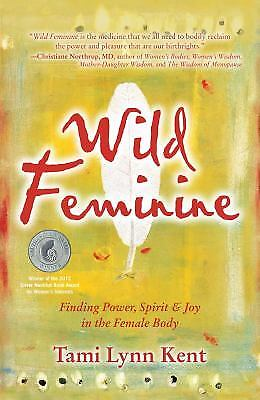 Wild Feminine : Finding Power, Spirit and Joy in the Female Body