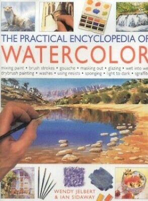 The Practical Encyclopedia of Watercolour (The Pr... by Wendy Jelbert Board book