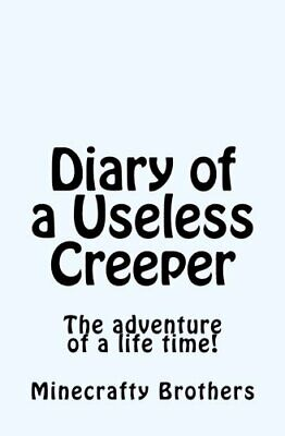 Diary of a Useless Creeper: The adventure of a life t... by Brothers, Minecrafty