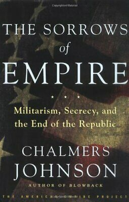 The Sorrows of Empire: Militarism, Secrecy, and the End of ... by Carroll, James