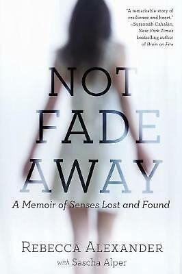 Not Fade Away: A Memoir of Senses Lost and Found by Rebecca Alexander (English)
