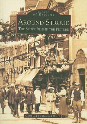Around Stroud: The Story Behind the Picture (Archi... by Beard, Howard Paperback
