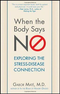 When the Body Says No: Exploring the Stress-Disease Connection by Mate, Gabor