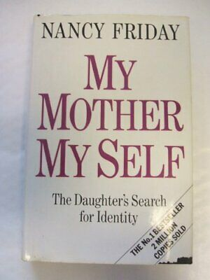 My Mother, My Self by Friday, Nancy Hardback Book The Cheap Fast Free Post