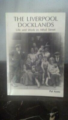 The Liverpool docklands: Life and work in Athol Street by Ayers, Pat Book The