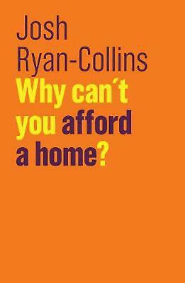 Why Can't You Afford a Home? by Josh Ryan-Collins Hardcover Book Free Shipping!
