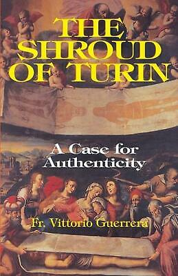 The Shroud of Turin: A Case of Authenticity: A Case for Authenticity by Vittorio