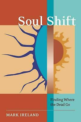 Soul Shift: Finding Where the Dead Go by Mark Ireland (English) Paperback Book F