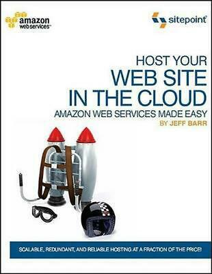Host Your Web Site in the Cloud: Amazon Web Services Made Easy: Amazon EC2 Made