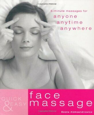 Quick and Easy Face Massage: 5-minute Massa... by Beata Aleksandrowicz Paperback