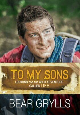 To My Sons: Lessons for the Wild Adventure Called Life by Bear Grylls Book The