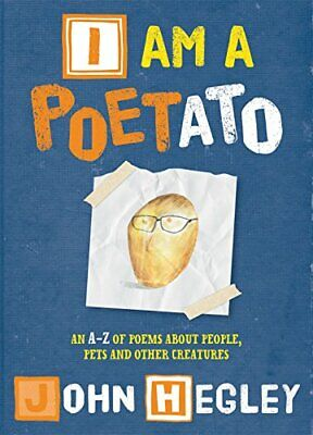 I am a Poetato: An A-Z of poems about people, pets and other ... by Hegley, John