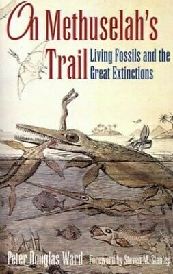 On Methuselah's Trail: Living Fossils and th... by Ward, Peter Douglas Paperback