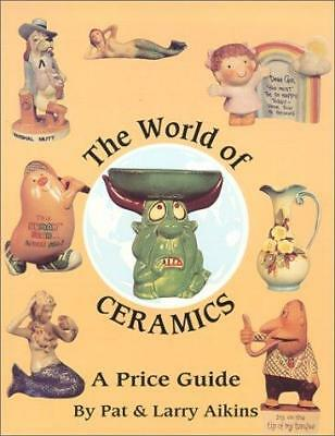 The World of Ceramics : A Price Guide by Larry Aikins; Pat Aikins