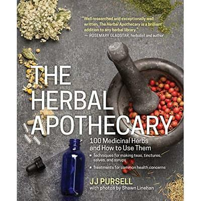 The Herbal Apothecary: 100 Medicinal Herbs and How to Use Them Pursell, J. J.