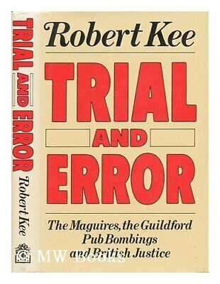 Trial and Error: The Maguires, the Guildford Pub Bomb... by Kee, Robert Hardback
