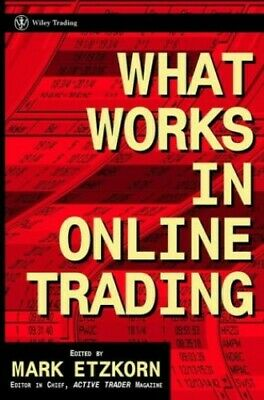 What Works in Online Trading (Wiley Online Trading for a ... by Etzkorn Hardback