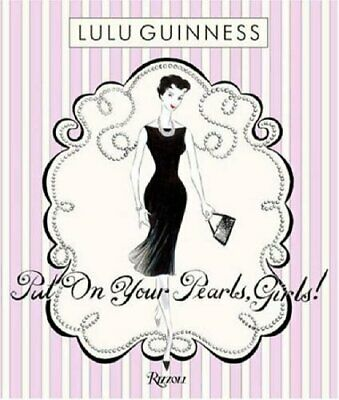 Put on Your Pearls, Girls by Lulu Guinness Hardback Book The Cheap Fast Free