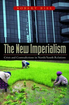 The New Imperialism: Crisis and Contradictions in N... by Biel, Robert Paperback