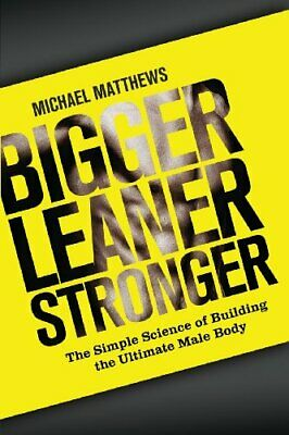 Bigger Leaner Stronger: The Simple Science of Building t... by Matthews, Michael