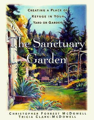The Sanctuary Garden : Creating a Place of Refuge in Your Yard or...  (ExLib)